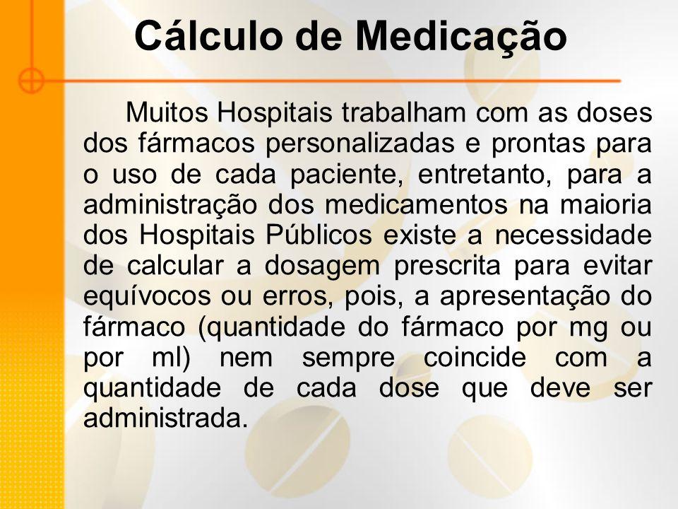 Cálculo de Medicação Muitos Hospitais trabalham com as doses dos fármacos personalizadas e prontas para o uso de cada paciente, entretanto, para a adm