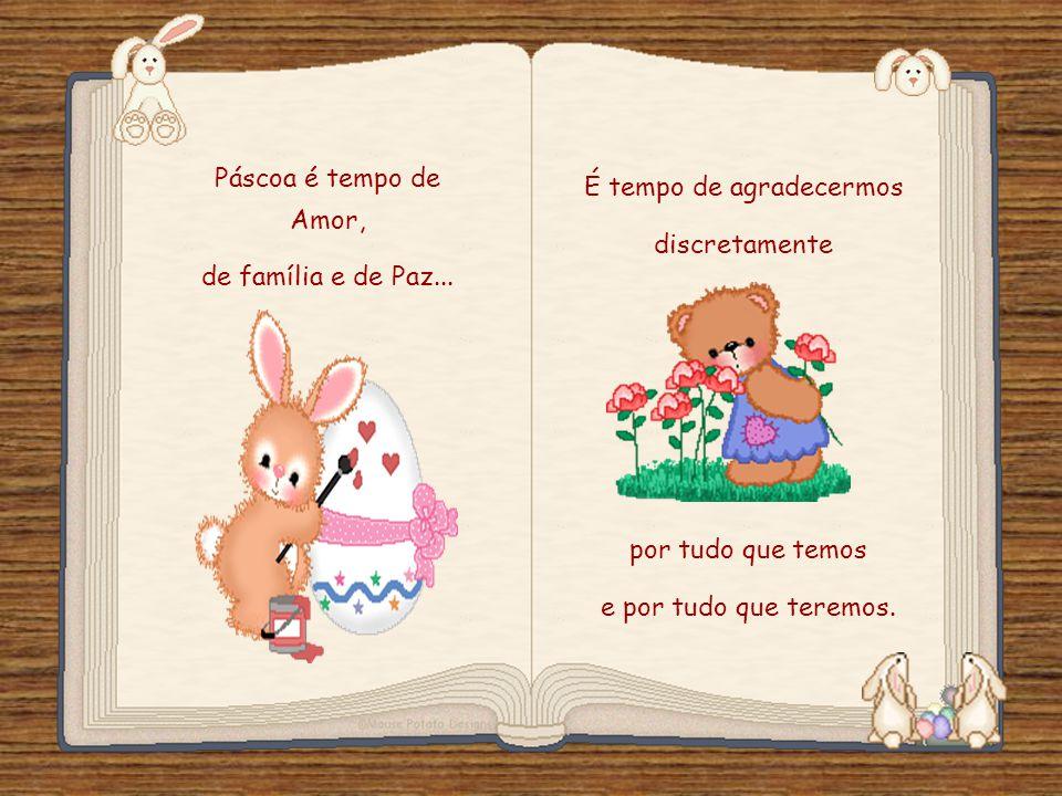 Páscoa é tempo de Amor, de família e de Paz...