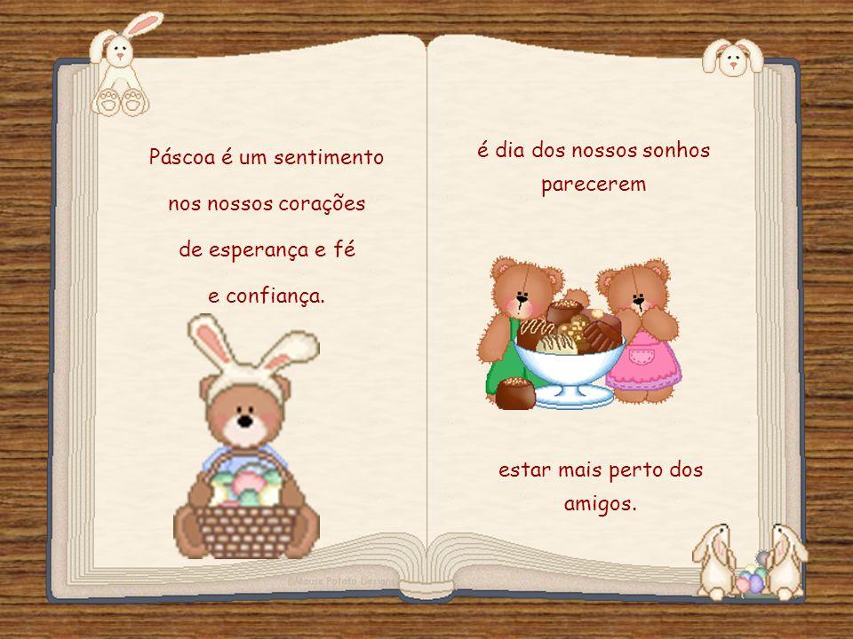 Feito por luannarj@uol.com.br Páscoa é um sentimento nos nossos corações de esperança e fé e confiança.