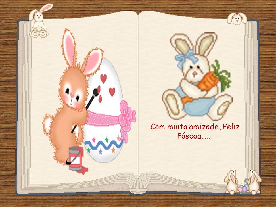 Feito por luannarj@uol.com.br Com muita amizade, Feliz Páscoa…..