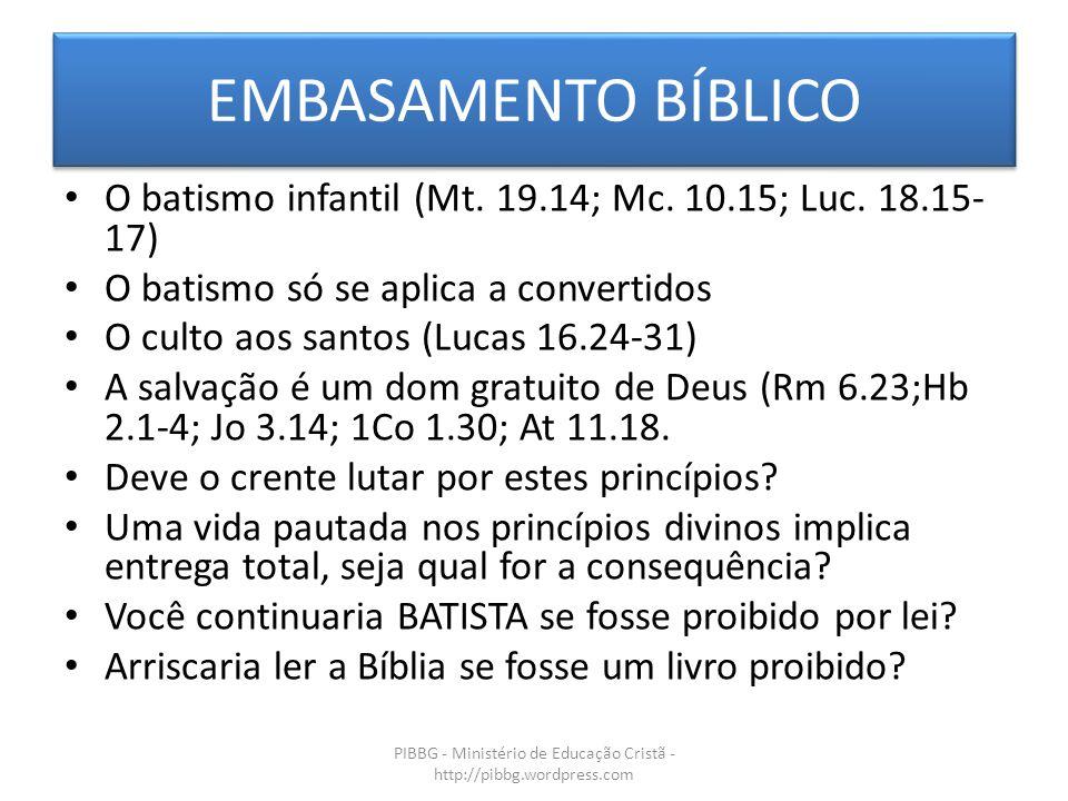 EMBASAMENTO BÍBLICO PIBBG - Ministério de Educação Cristã - http://pibbg.wordpress.com O batismo infantil (Mt. 19.14; Mc. 10.15; Luc. 18.15- 17) O bat