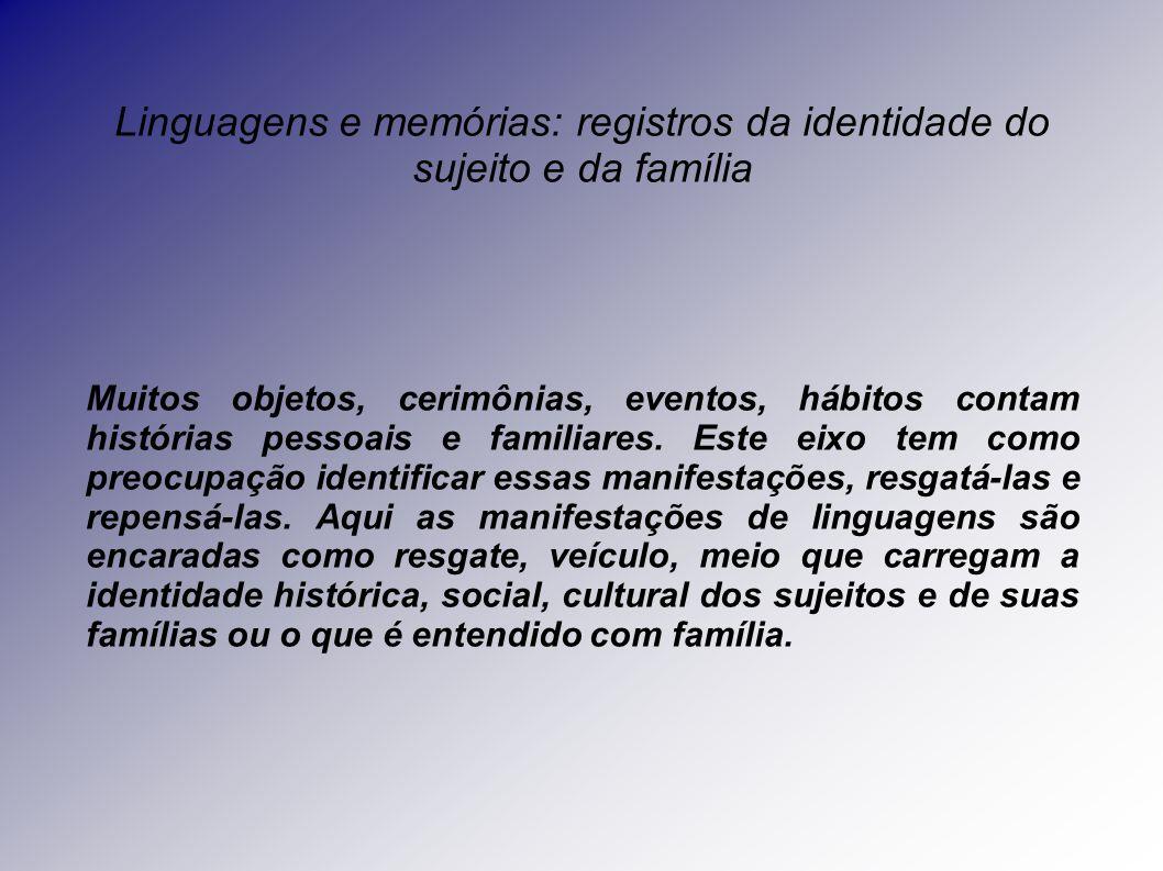 Linguagens e memórias: registros da identidade do sujeito e da família Muitos objetos, cerimônias, eventos, hábitos contam histórias pessoais e familiares.