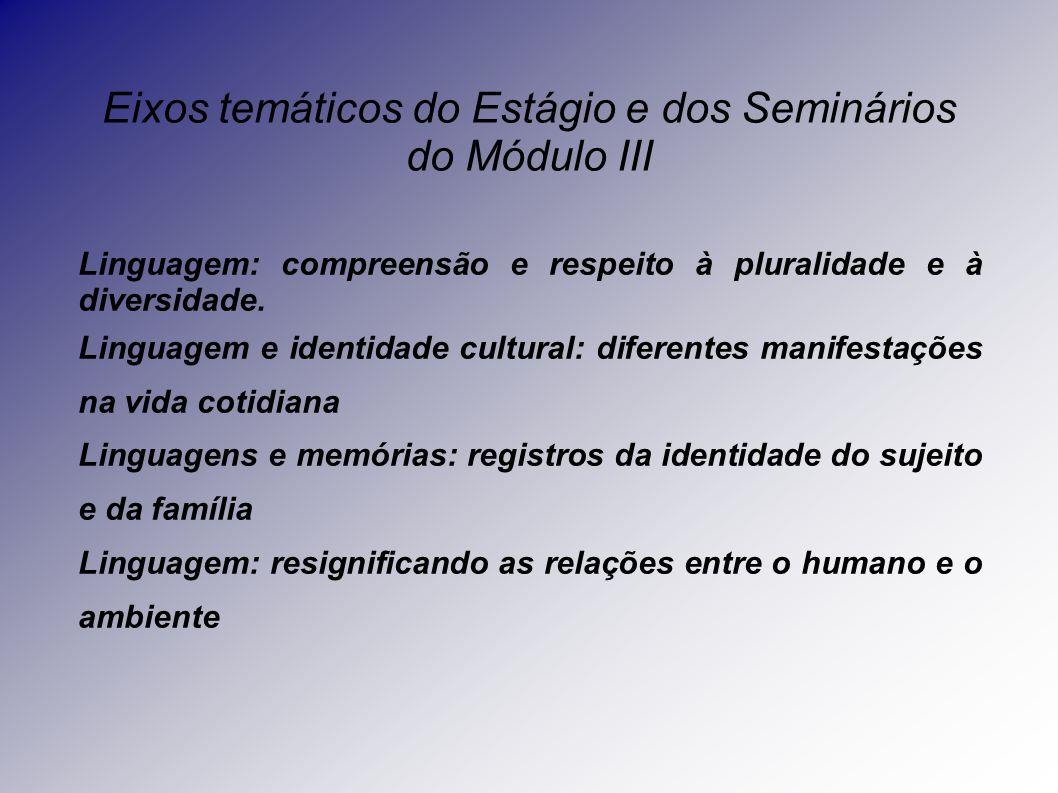 Eixos temáticos do Estágio e dos Seminários do Módulo III Linguagem: compreensão e respeito à pluralidade e à diversidade.