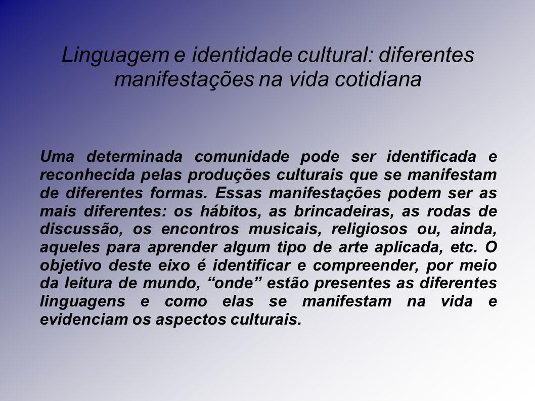 Linguagem e identidade cultural: diferentes manifestações na vida cotidiana Uma determinada comunidade pode ser identificada e reconhecida pelas produções culturais que se manifestam de diferentes formas.