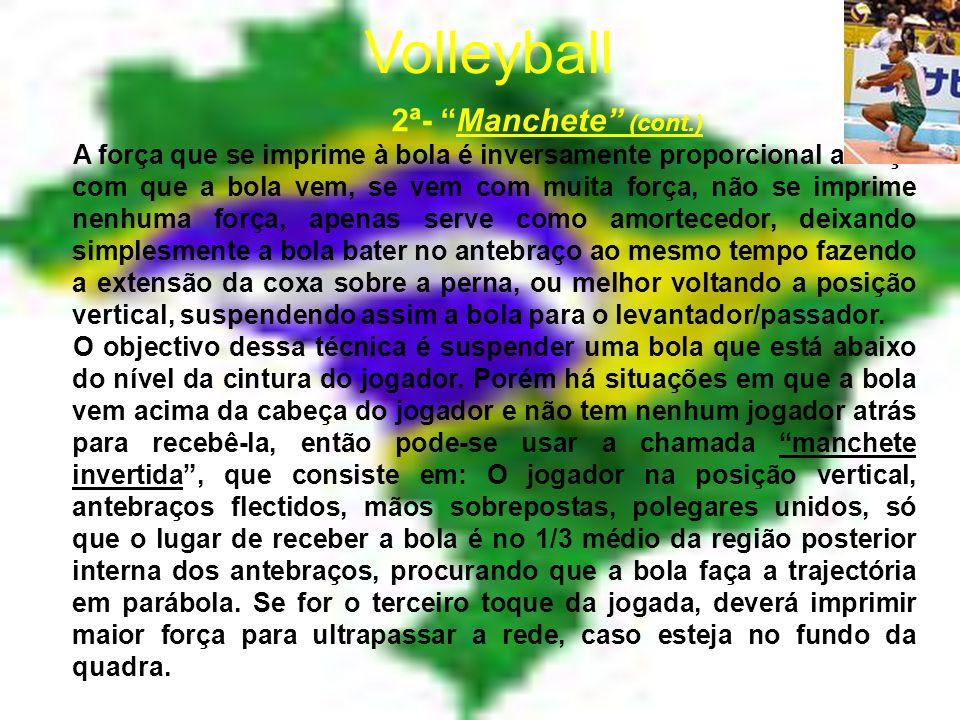 Volleyball 2ª- Manchete => Recepção ao sac/serviço ou ataque do adversário, 1º toque, ou melhor início dos 3 toques requeridos: É feita, preferencialmente pelos jogadores que ocupam a posição 1, 5 e 6, que são os defesa ponta e centro, respectivamente, que devem estar de frente para a rede.