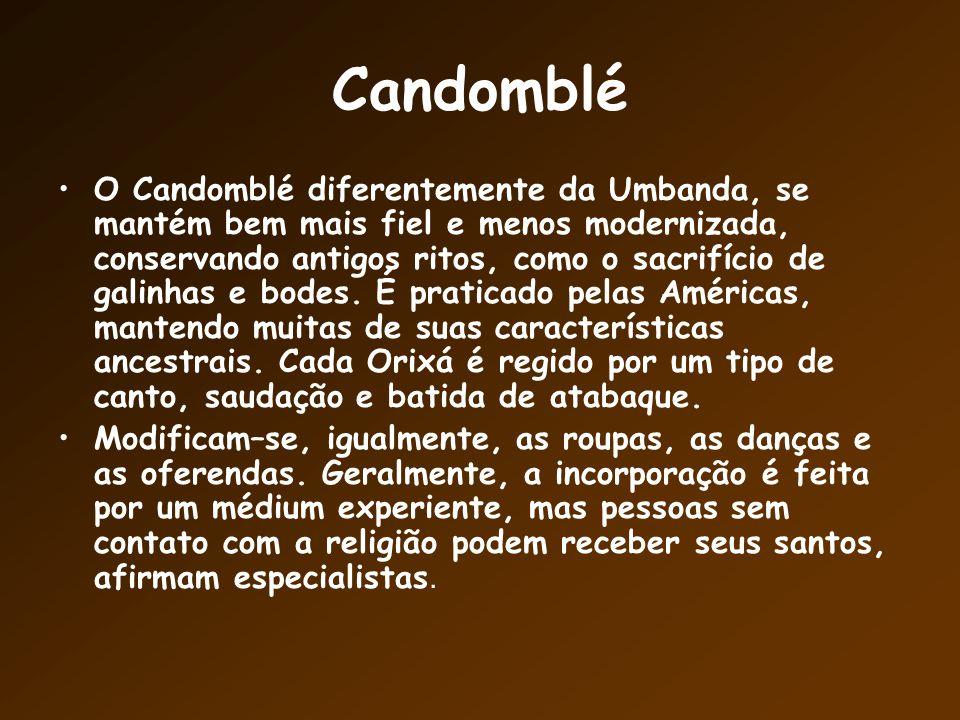 Candomblé O Candomblé diferentemente da Umbanda, se mantém bem mais fiel e menos modernizada, conservando antigos ritos, como o sacrifício de galinhas e bodes.
