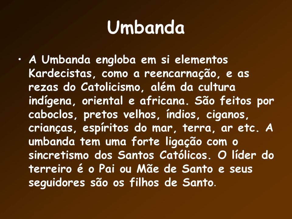 Umbanda A Umbanda engloba em si elementos Kardecistas, como a reencarnação, e as rezas do Catolicismo, além da cultura indígena, oriental e africana.