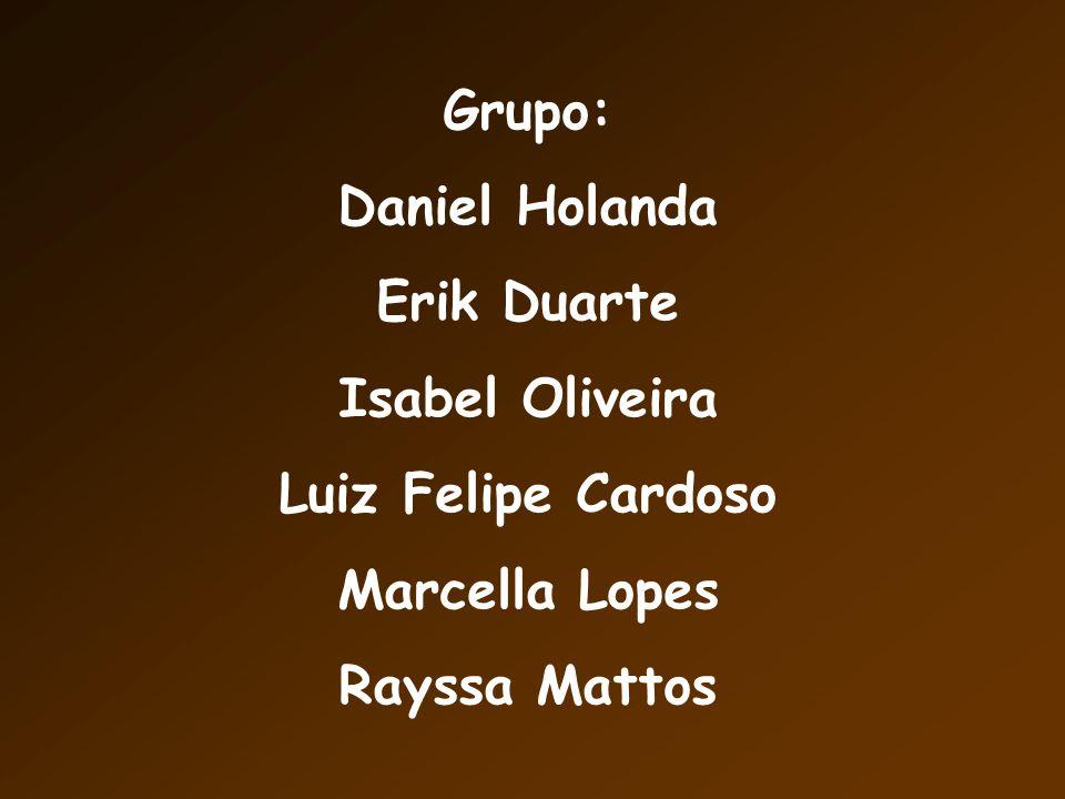 Grupo: Daniel Holanda Erik Duarte Isabel Oliveira Luiz Felipe Cardoso Marcella Lopes Rayssa Mattos