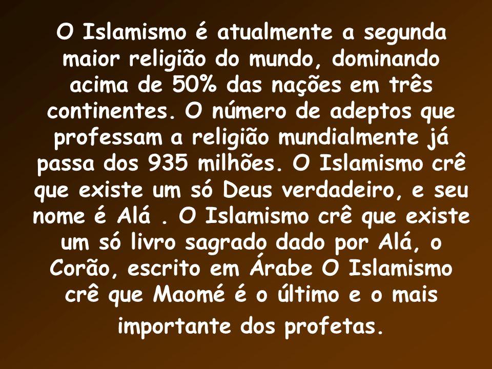 O Islamismo é atualmente a segunda maior religião do mundo, dominando acima de 50% das nações em três continentes.