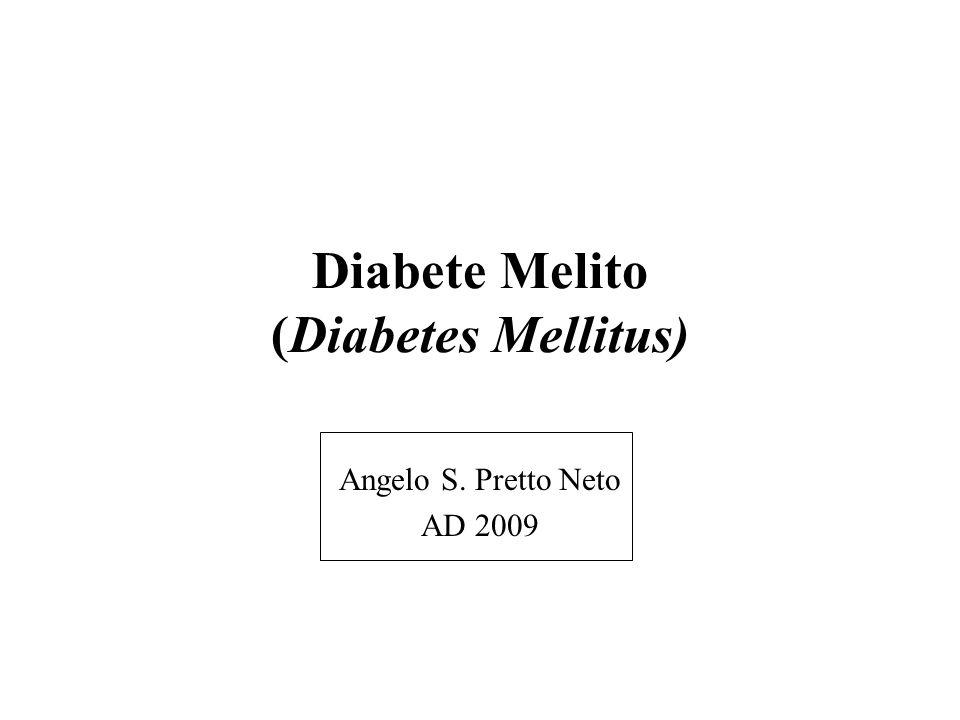 Diabete Melito (Diabetes Mellitus) Angelo S. Pretto Neto AD 2009
