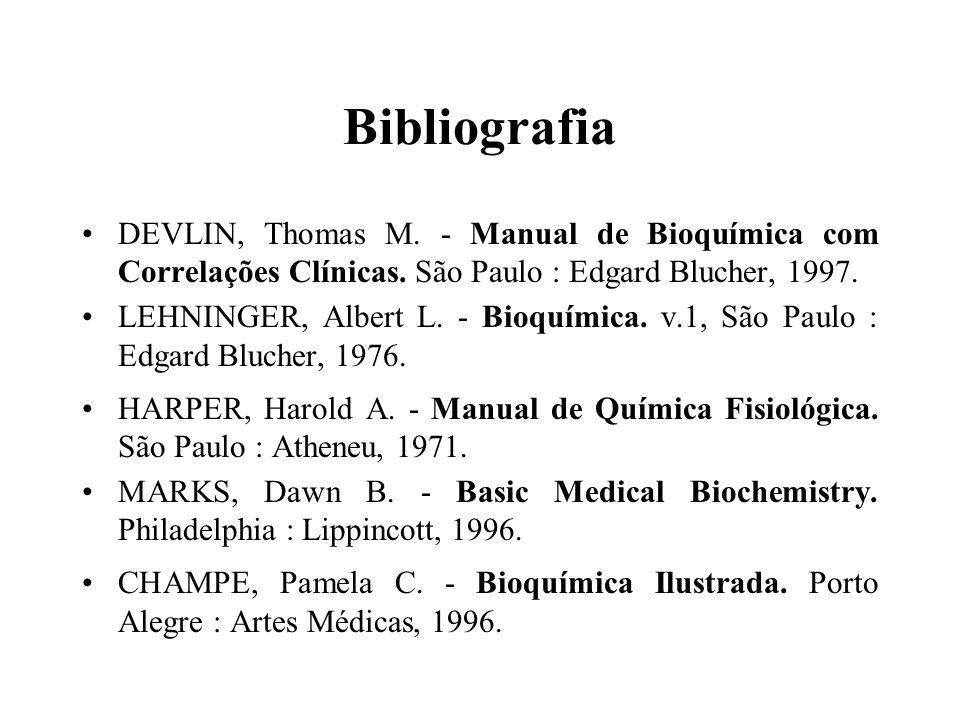 Bibliografia DEVLIN, Thomas M. - Manual de Bioquímica com Correlações Clínicas. São Paulo : Edgard Blucher, 1997. LEHNINGER, Albert L. - Bioquímica. v