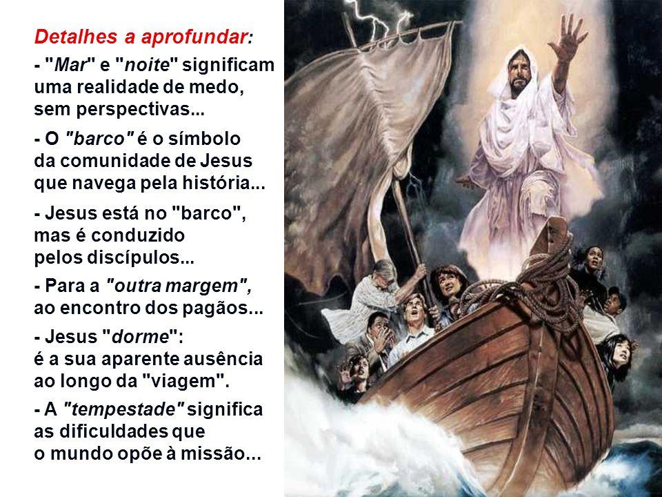 - É noite… Jesus está cansado… dorme… Surge a tempestade… - Os Apóstolos apavorados… o acordam … - Jesus está presente no barco dos discípulos, acalma a tempestade e os questiona: Por que estais com medo, homens de pouca fé? - E eles: Quem é esse homem a quem até o vento e o mar obedecem?