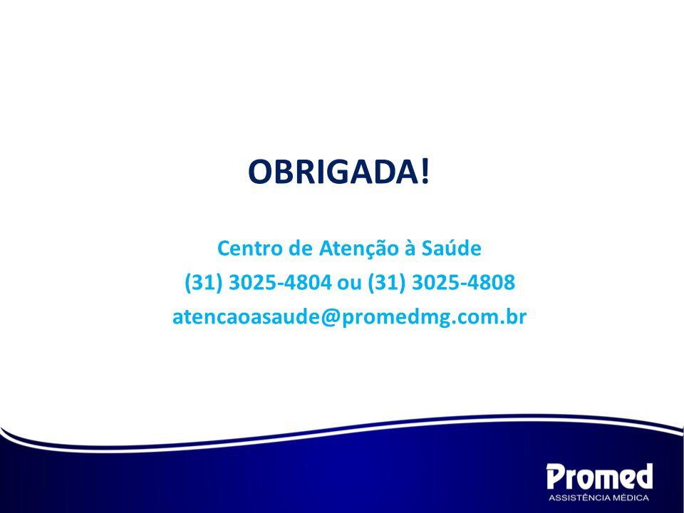 Centro de Atenção à Saúde (31) 3025-4804 ou (31) 3025-4808 atencaoasaude@promedmg.com.br OBRIGADA!