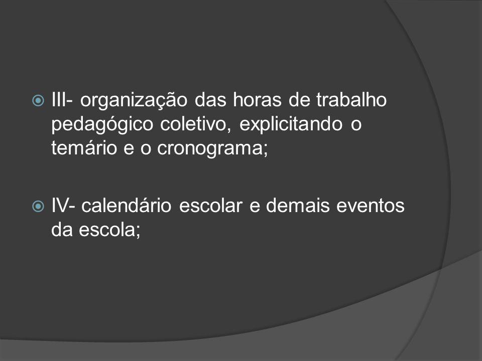  V- horário de trabalho e escala de férias dos funcionários;  VI- plano de aplicação dos recursos financeiros;  VII- projetos especiais