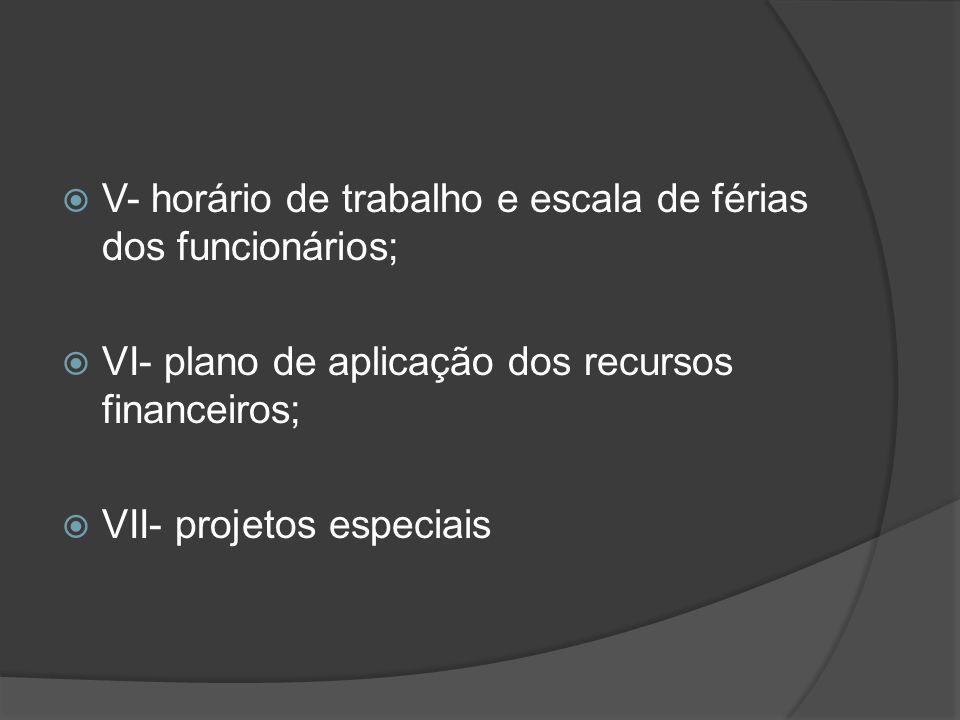  V- planos de trabalho dos diferentes núcleos que compõem a organização técnico- administrativa da escola;  VI- critérios para acompanhamento, controle e avaliação da execução do trabalho realizado pelos diferentes atores do processo educacional