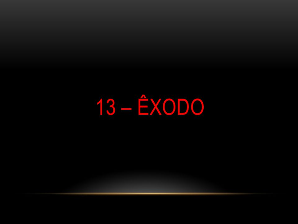 13 – ÊXODO