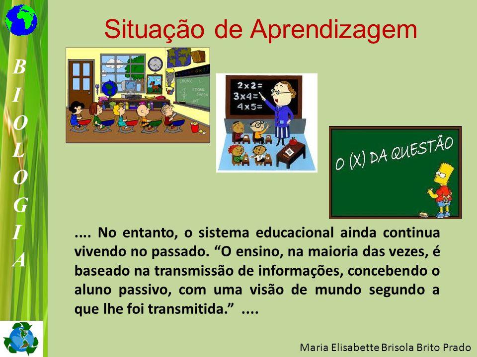 """Situação de Aprendizagem Maria Elisabette Brisola Brito Prado.... No entanto, o sistema educacional ainda continua vivendo no passado. """"O ensino, na m"""