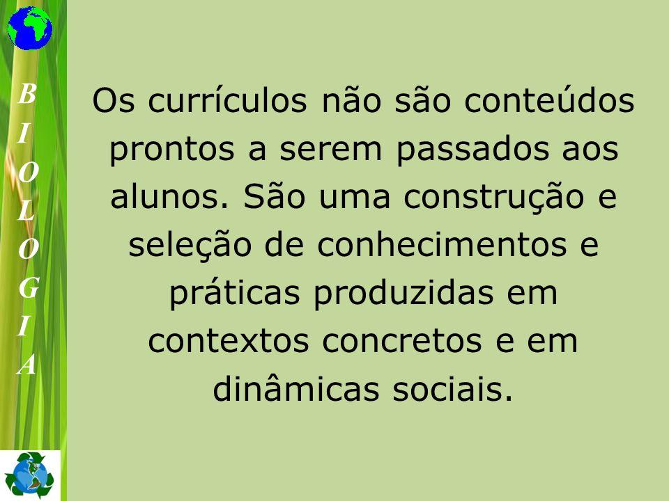 Os currículos não são conteúdos prontos a serem passados aos alunos. São uma construção e seleção de conhecimentos e práticas produzidas em contextos