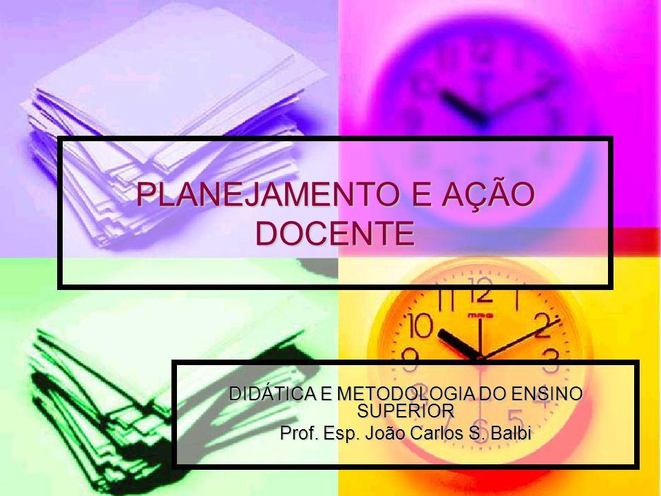 PLANEJAMENTO E AÇÃO DOCENTE DIDÁTICA E METODOLOGIA DO ENSINO SUPERIOR Prof.