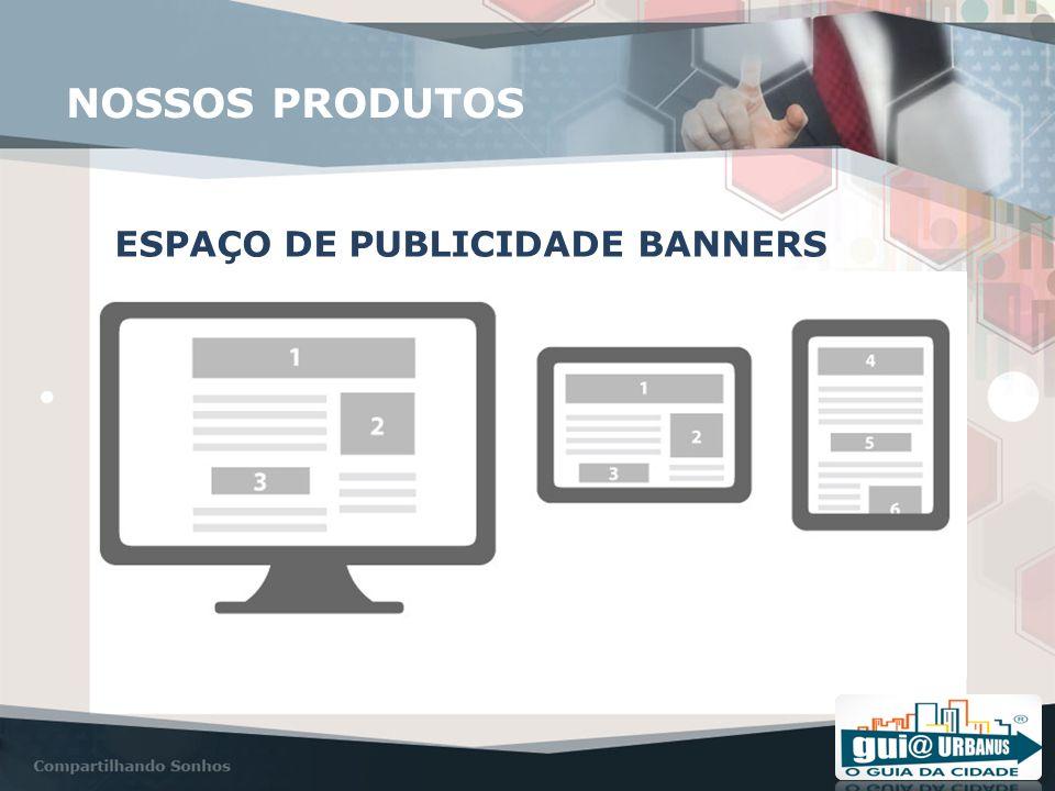 NOSSOS PRODUTOS ESPAÇO DE PUBLICIDADE BANNERS