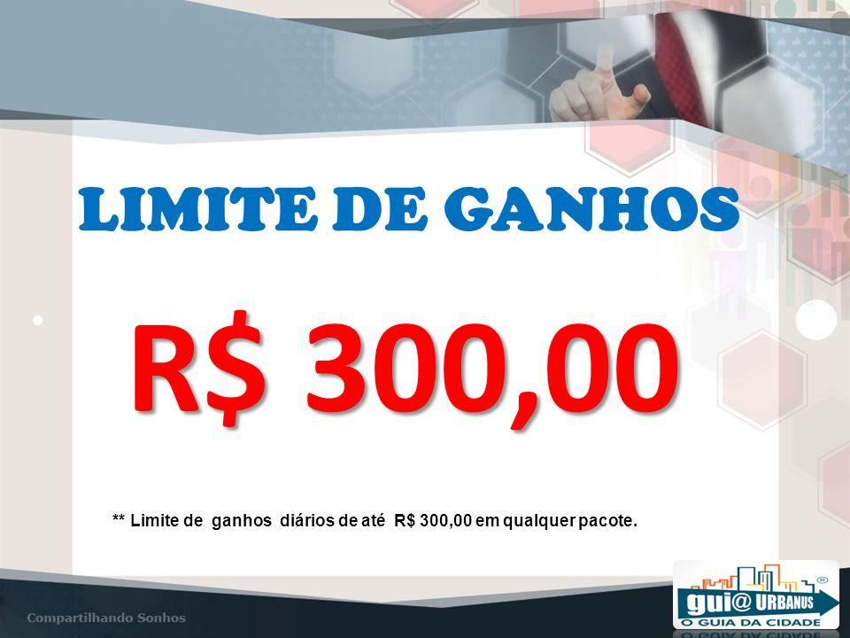 LIMITE DE GANHOS R$ 300,00 ** Limite de ganhos diários de até R$ 300,00 em qualquer pacote.
