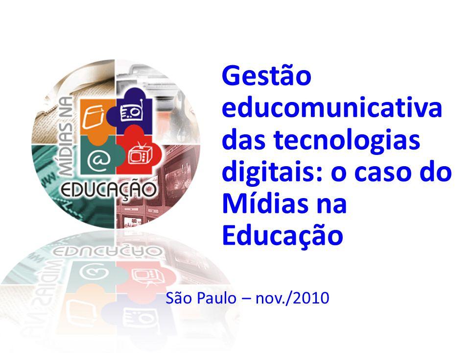 São Paulo – nov./2010 Gestão educomunicativa das tecnologias digitais: o caso do Mídias na Educação