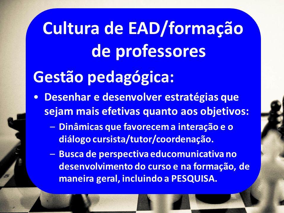 Cultura de EAD/formação de professores Gestão pedagógica: Desenhar e desenvolver estratégias que sejam mais efetivas quanto aos objetivos: –Dinâmicas que favorecem a interação e o diálogo cursista/tutor/coordenação.
