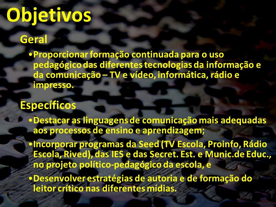 Objetivos Geral Proporcionar formação continuada para o uso pedagógico das diferentes tecnologias da informação e da comunicação – TV e vídeo, informática, rádio e impresso.