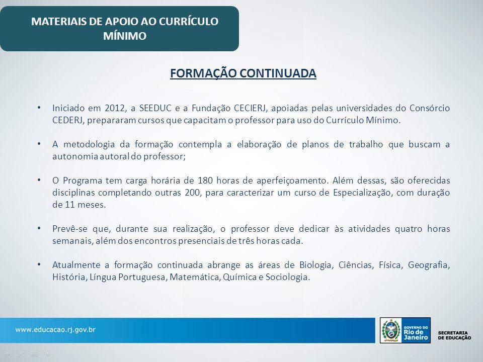 FORMAÇÃO CONTINUADA Iniciado em 2012, a SEEDUC e a Fundação CECIERJ, apoiadas pelas universidades do Consórcio CEDERJ, prepararam cursos que capacitam