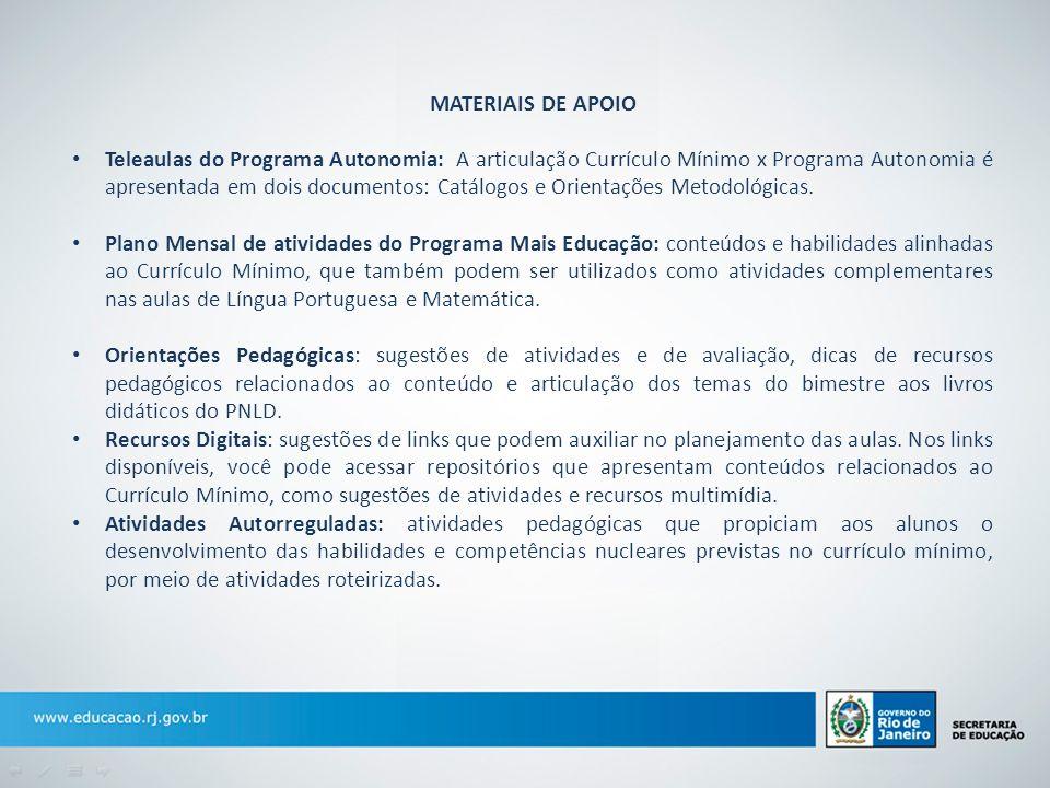 MATERIAIS DE APOIO Teleaulas do Programa Autonomia: A articulação Currículo Mínimo x Programa Autonomia é apresentada em dois documentos: Catálogos e