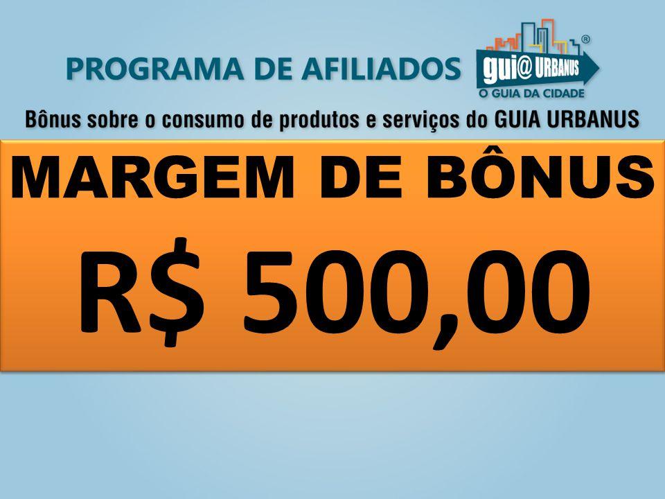 MARGEM DE BÔNUS R$ 500,00 MARGEM DE BÔNUS R$ 500,00