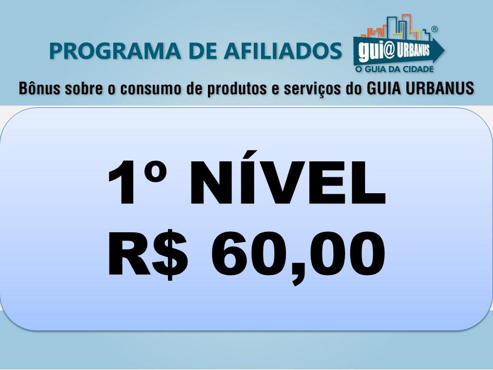 1º NÍVEL R$ 60,00 1º NÍVEL R$ 60,00