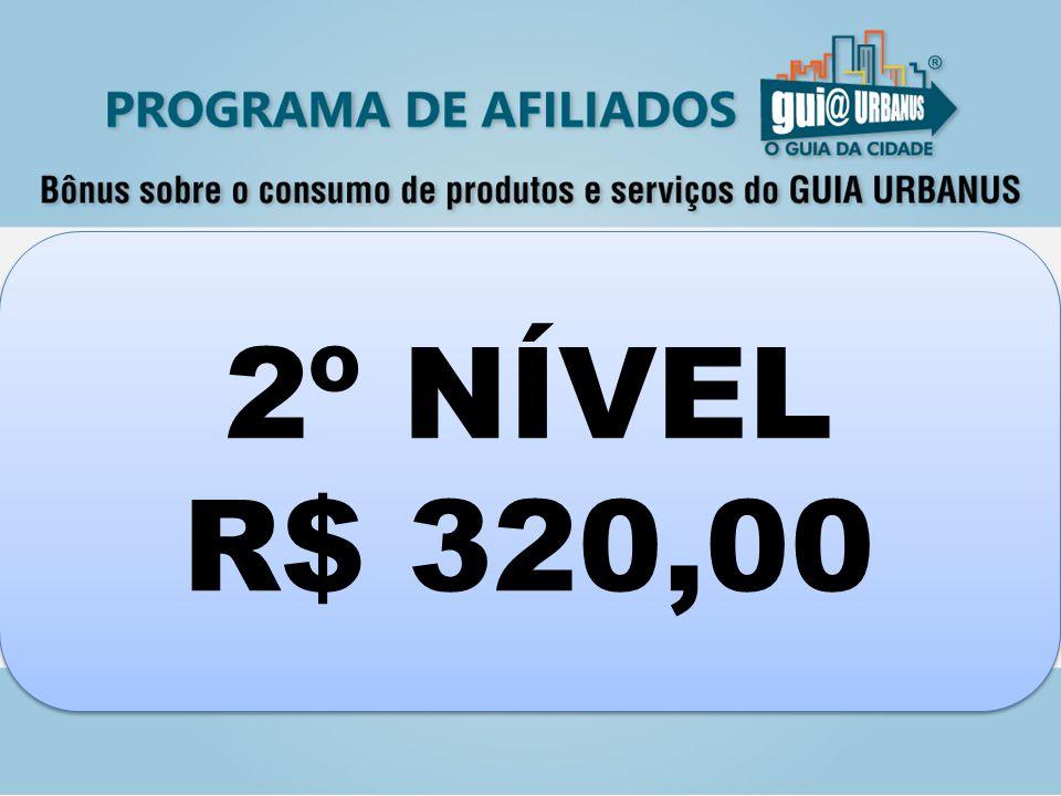 2º NÍVEL R$ 320,00 2º NÍVEL R$ 320,00