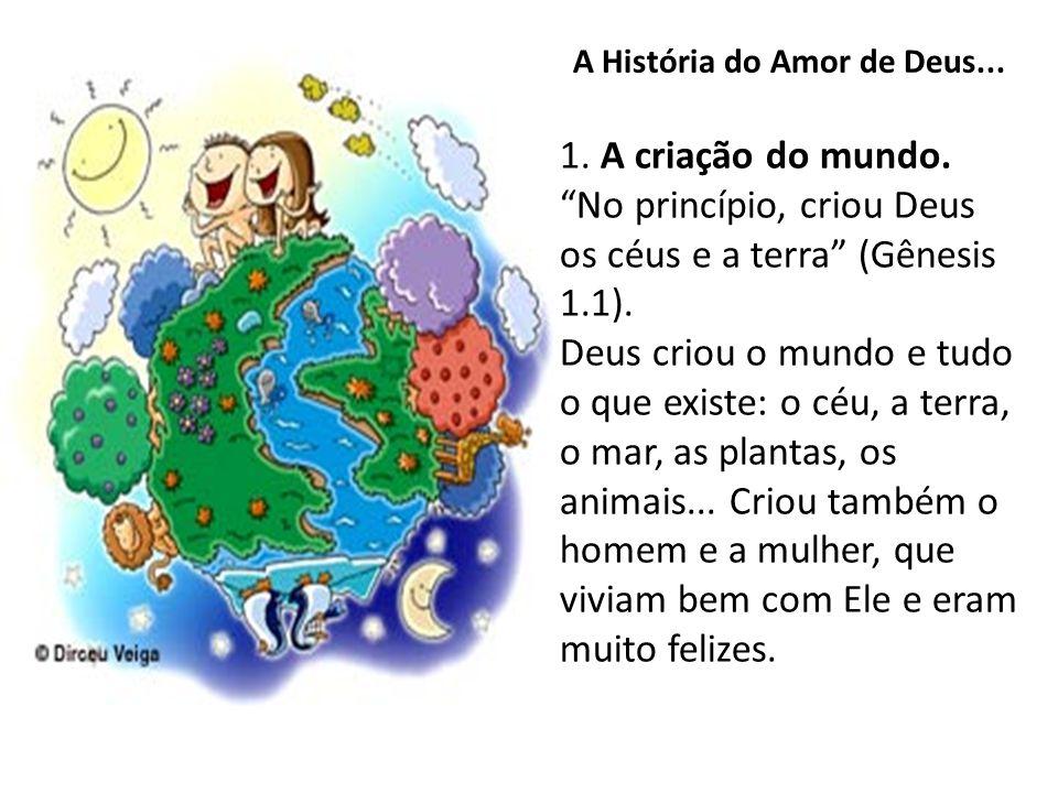 A História do Amor de Deus...1. A criação do mundo.