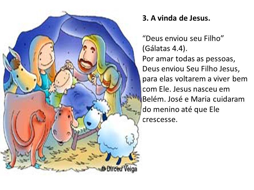 3.A vinda de Jesus. Deus enviou seu Filho (Gálatas 4.4).