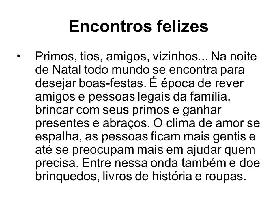 Encontros felizes Primos, tios, amigos, vizinhos...