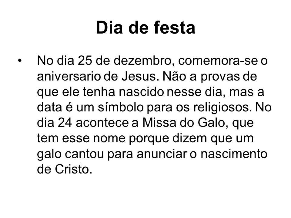 Dia de festa No dia 25 de dezembro, comemora-se o aniversario de Jesus.