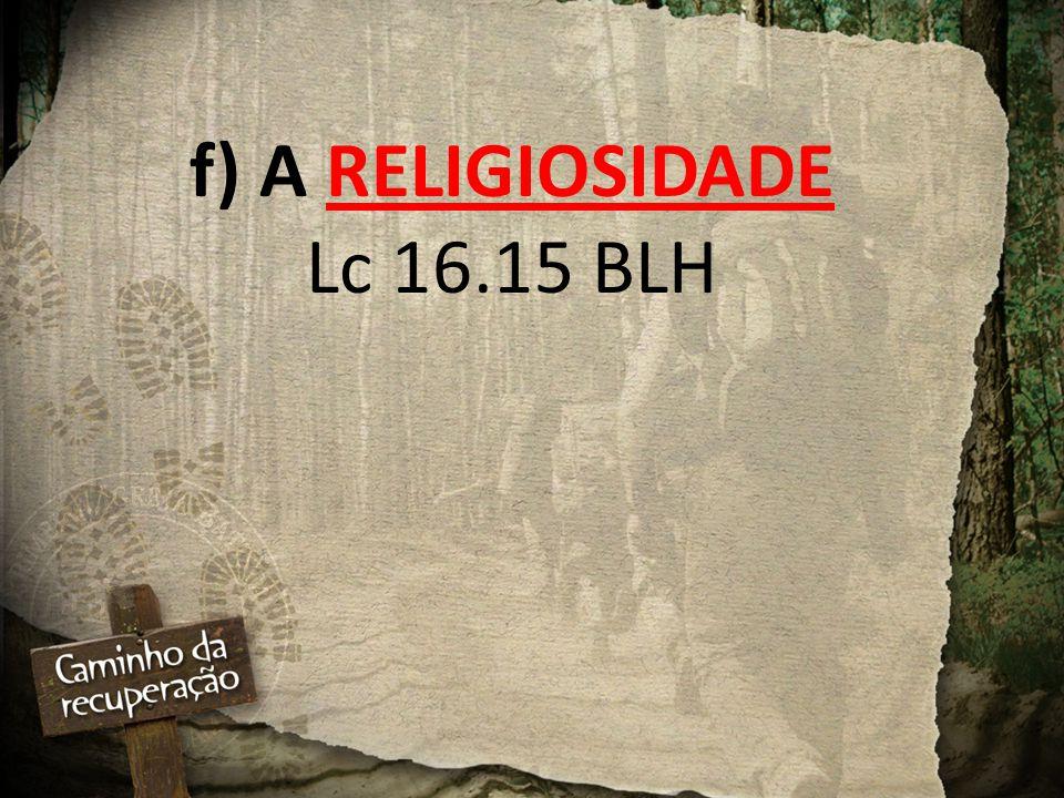 f) A RELIGIOSIDADE Lc 16.15 BLH