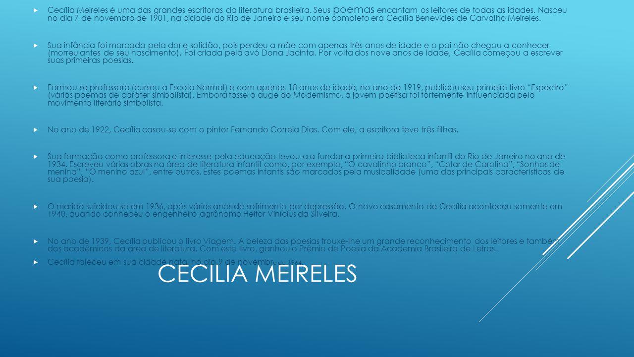 CECILIA MEIRELES  Cecília Meireles é uma das grandes escritoras da literatura brasileira. Seus poemas encantam os leitores de todas as idades. Nasceu