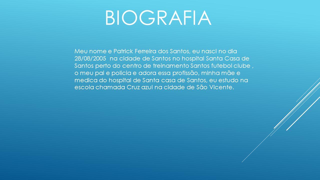 BIOGRAFIA Meu nome e Patrick Ferreira dos Santos, eu nasci no dia 28/08/2005 na cidade de Santos no hospital Santa Casa de Santos perto do centro de t
