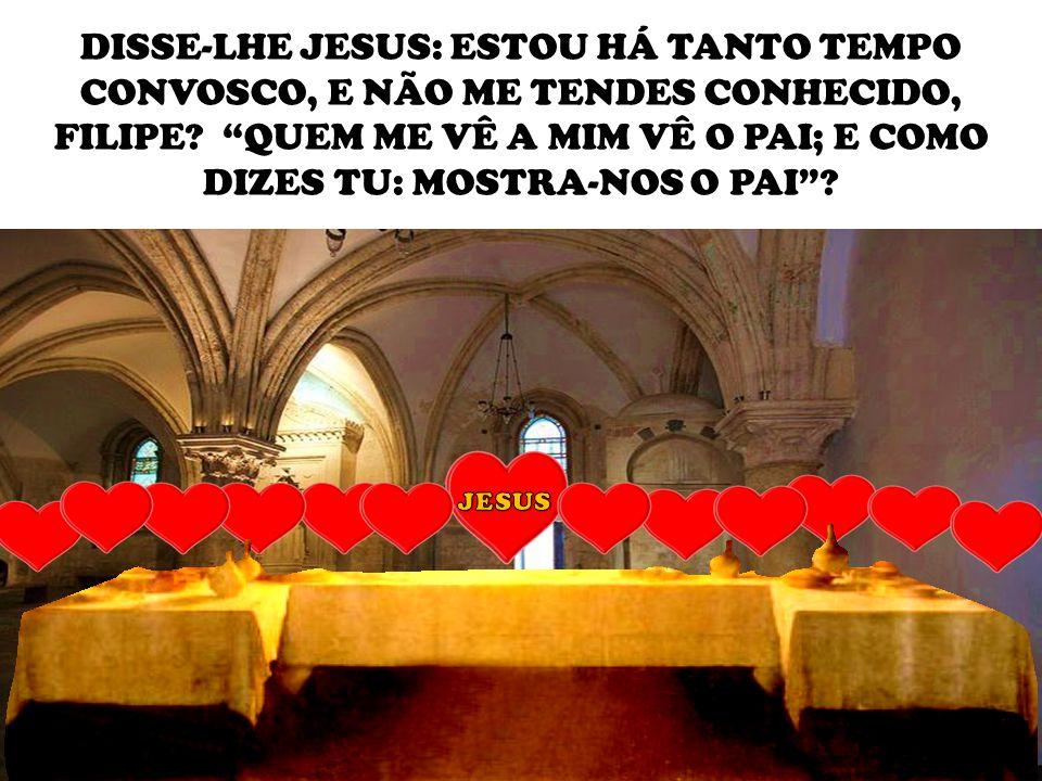 14 DISSE-LHE JESUS: ESTOU HÁ TANTO TEMPO CONVOSCO, E NÃO ME TENDES CONHECIDO, FILIPE.