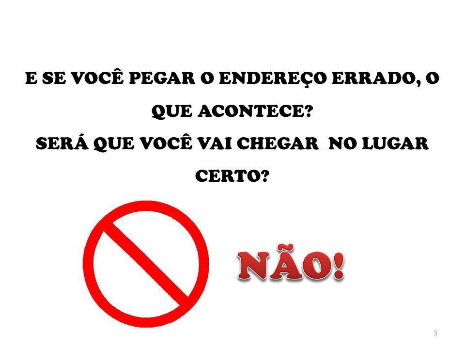 4 UMA INFORMAÇÃO ERRADA NOS LEVARIA PARA UM LUGAR TOTALMENTE DIFERENTE DO NOSSO OBJETIVO!