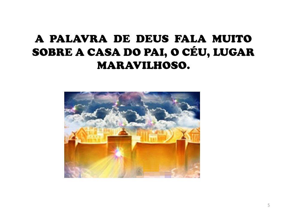5 A PALAVRA DE DEUS FALA MUITO SOBRE A CASA DO PAI, O CÉU, LUGAR MARAVILHOSO.