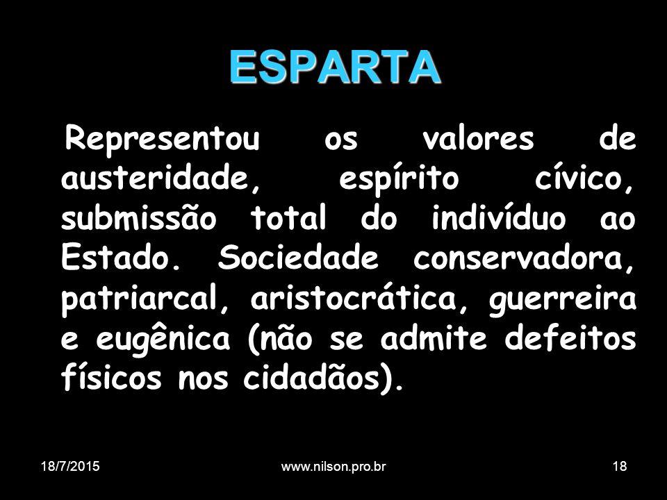 ESPARTA Representou os valores de austeridade, espírito cívico, submissão total do indivíduo ao Estado. Sociedade conservadora, patriarcal, aristocrát