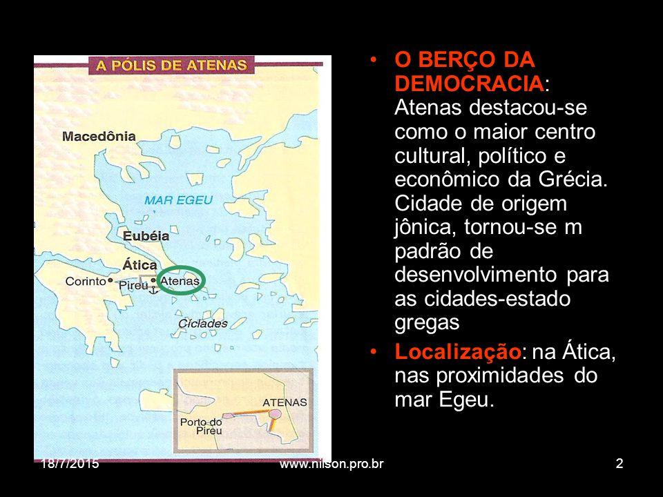 O BERÇO DA DEMOCRACIA: Atenas destacou-se como o maior centro cultural, político e econômico da Grécia. Cidade de origem jônica, tornou-se m padrão de