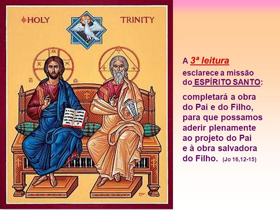 A 3ª leitura esclarece a missão do ESPÍRITO SANTO: completará a obra do Pai e do Filho, para que possamos aderir plenamente ao projeto do Pai e à obra salvadora do Filho.