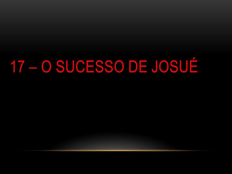 17 – O SUCESSO DE JOSUÉ