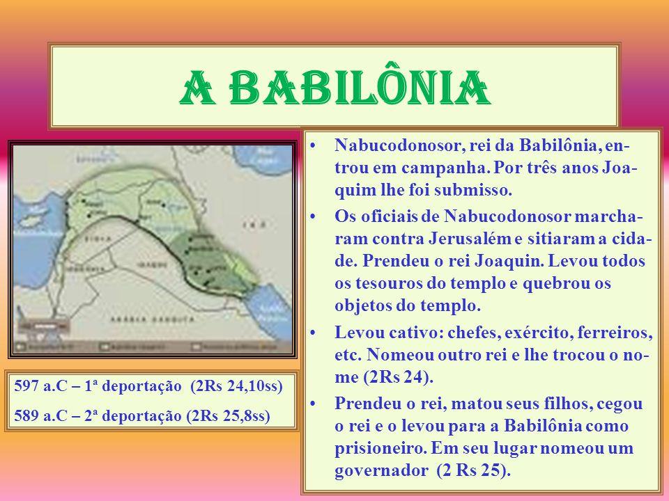 A BABILÔNIA Nabucodonosor, rei da Babilônia, en- trou em campanha. Por três anos Joa- quim lhe foi submisso. Os oficiais de Nabucodonosor marcha- ram