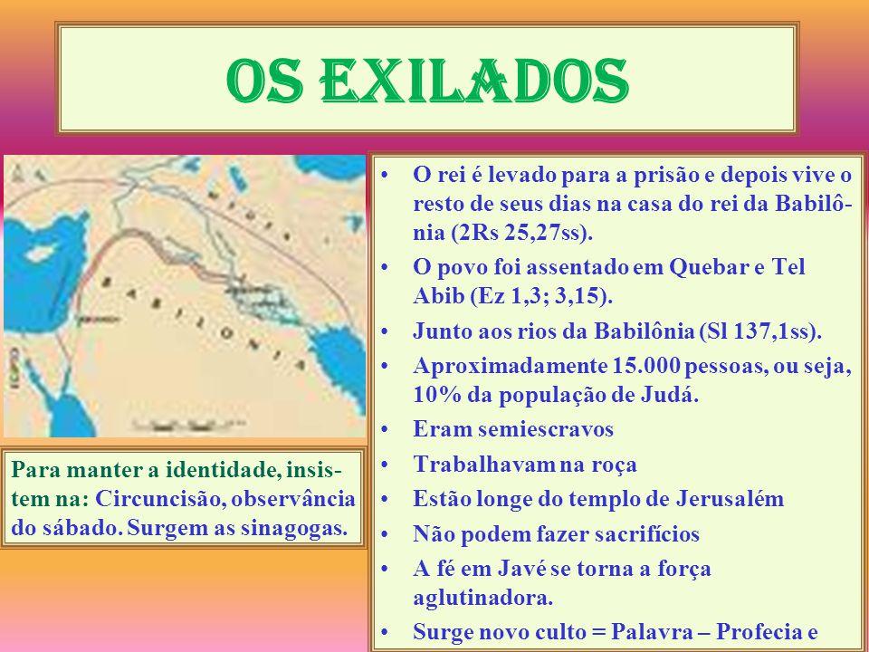 Os exilados O rei é levado para a prisão e depois vive o resto de seus dias na casa do rei da Babilô- nia (2Rs 25,27ss). O povo foi assentado em Queba