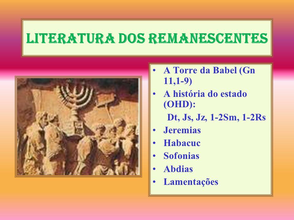 Literatura dos remanescentes A Torre da Babel (Gn 11,1-9) A história do estado (OHD): Dt, Js, Jz, 1-2Sm, 1-2Rs Jeremias Habacuc Sofonias Abdias Lament